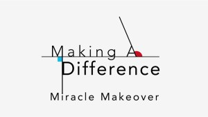 Making a Difference: Miracle Makeover